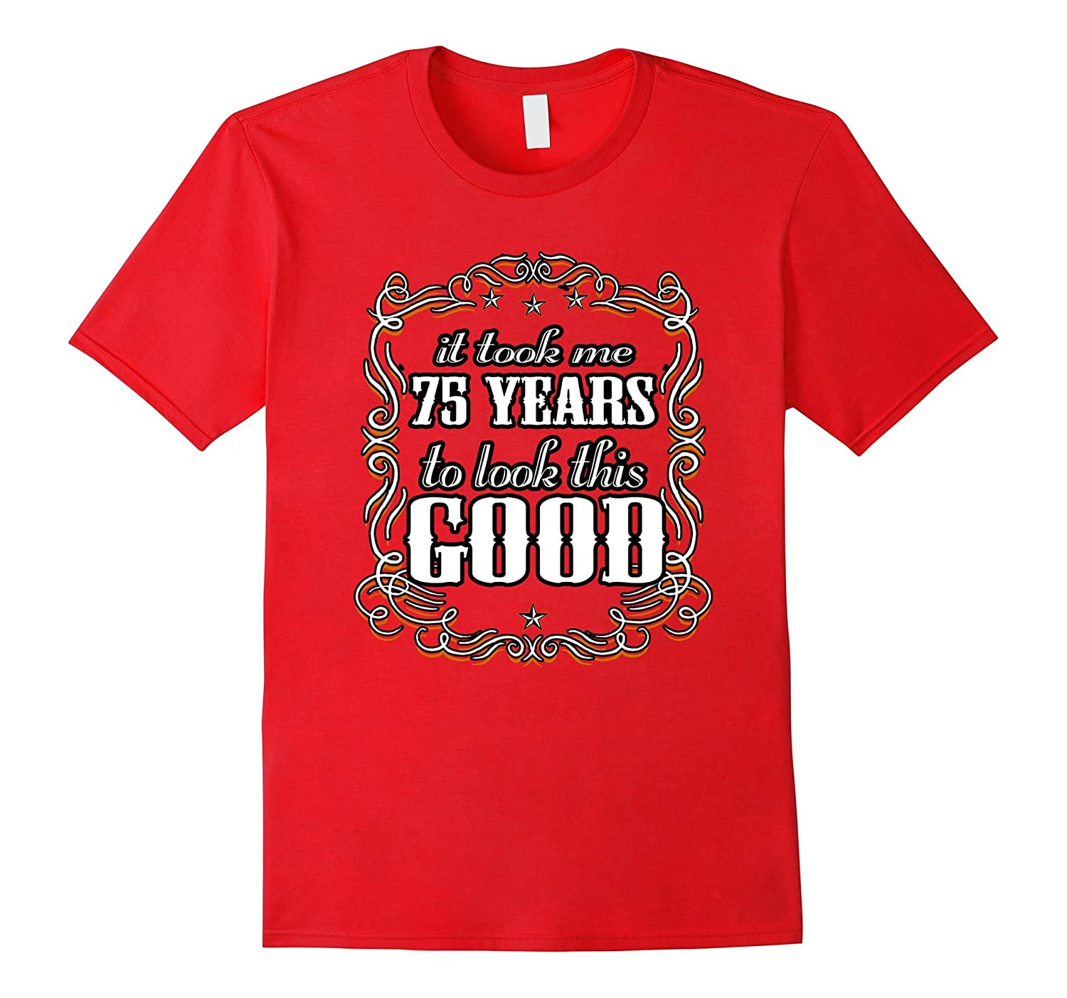 75th Birthday Shirt - It Took Me 75 Years To Look This Good-CD
