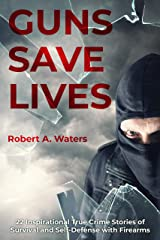 Guns Save Lives: 22 Inspirational True Crime Stories of Survival and Self-Defense with Firearms Kindle Edition