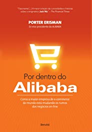 Por dentro do Alibab: Como a maior empresa de e-commerce do mundo está mudando os rumos dos negócios on-line