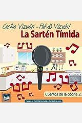 La Sartén Tímida: Un libro de la Fábrica de Cuentos del pueblo Castillo de Agua (Cuentos de la cocina nº 2) (Spanish Edition) Kindle Edition