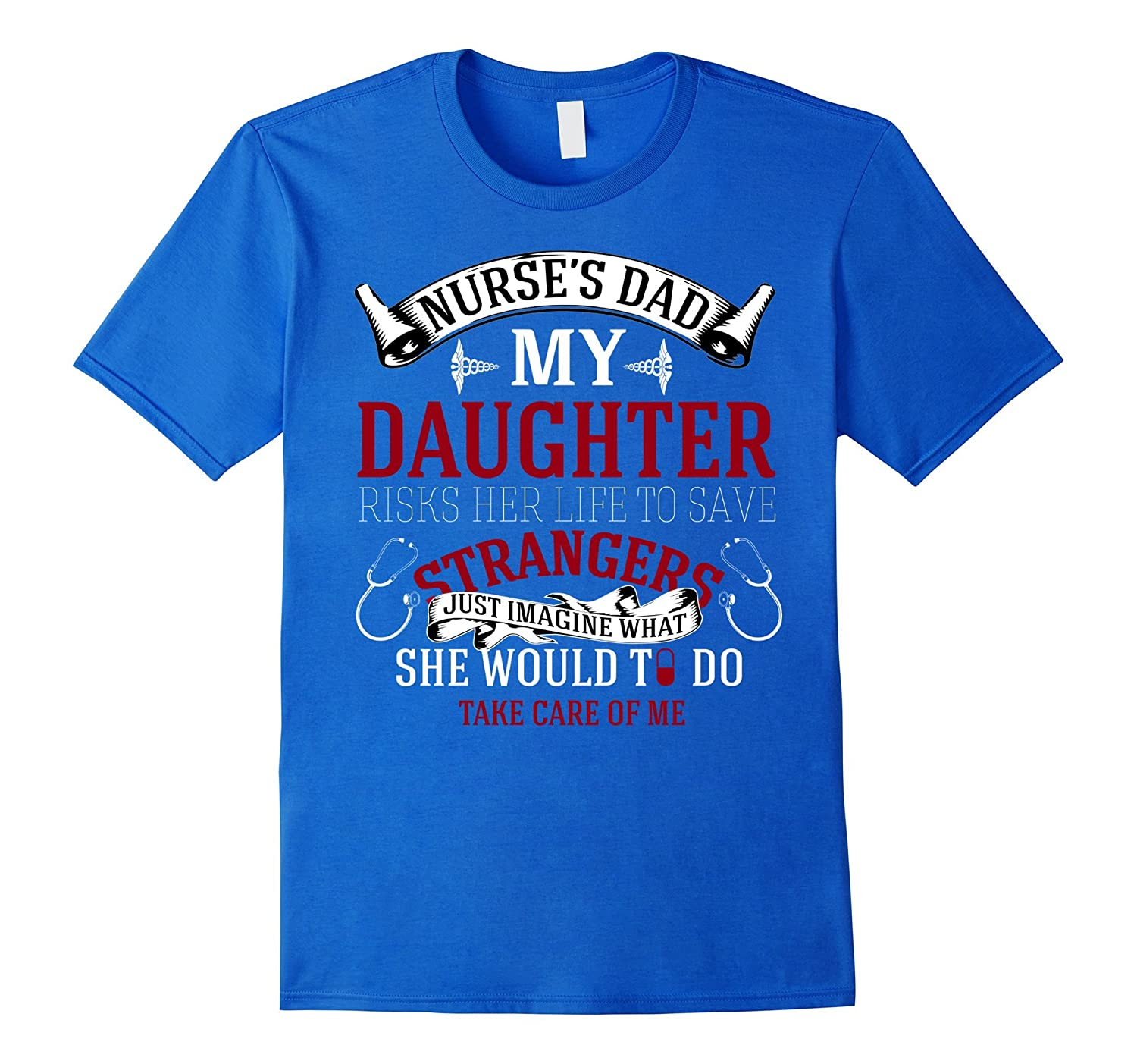 Nurse Dad T-Shirt daughter save stranger less than caring me