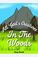Children's books: All God's Creatures In The Woods - woodland animals: Thankful for God's love Kindle Edition