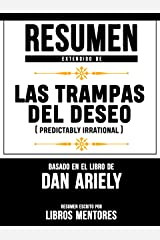 Resumen Extendido De Las Trampas Del Deseo (Predictably Irrational) - Basado En El Libro De Dan Ariely (Spanish Edition) Kindle Edition