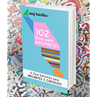 102 Dicas para Intérpretes:O Guia Definitivo para Iniciantes e Curiosos: Interpretação Simultânea