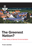 The Greenest Nation?: A New History of German Environmentalism (History for a Sustainable Future)