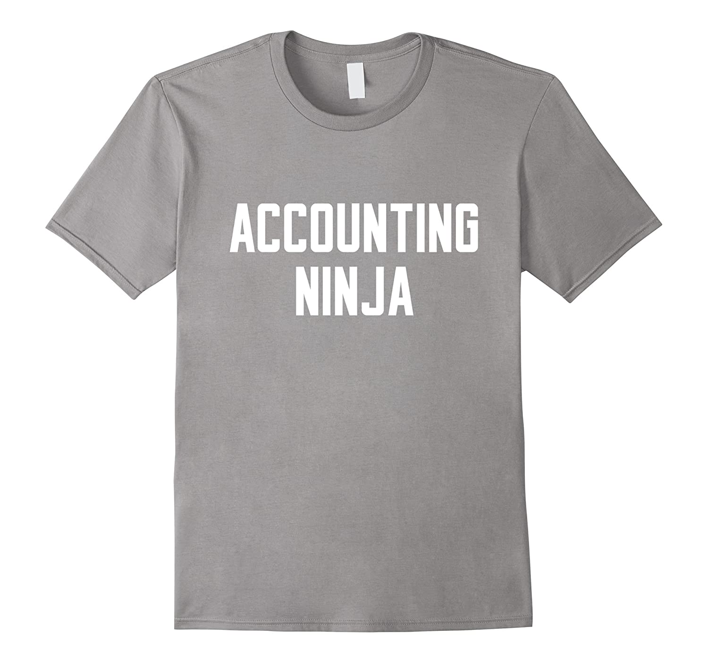Accounting Ninja Funny Quote Money Saying Women T-Shirt