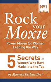 5 Secrets of Women Who Have Made It to the Top (Rock Your Moxie: Power Moves for Women Leading the Way Book 1)