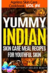 Yummy Indian Cook Book Skin Care Recipes For Youthful Skin: The Indian Cookbook Anti Aging Diet (The Ageless Skin Care Cookbook Volume 6) Kindle Edition