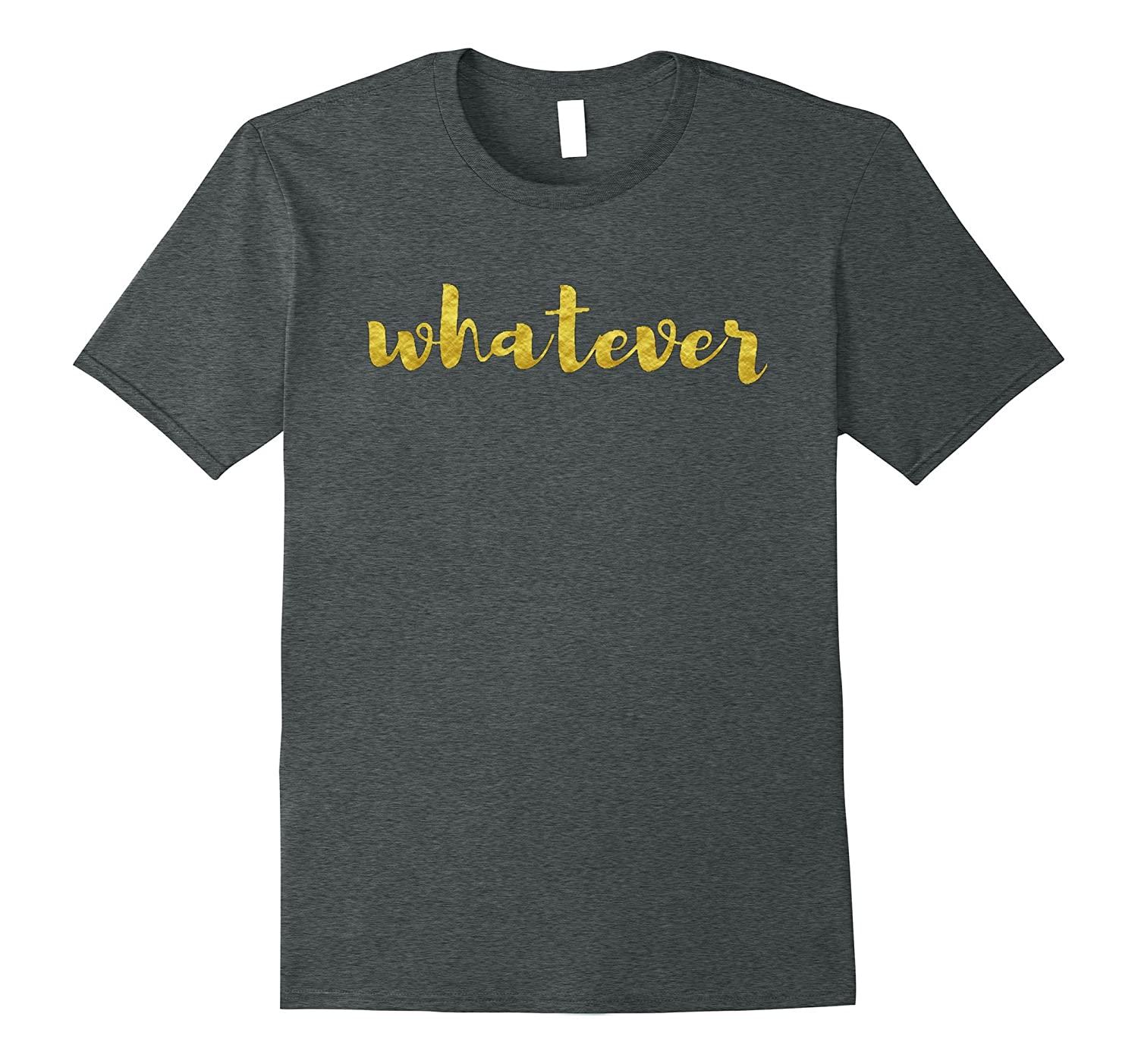 Whatever Shirt That Says Whatever Gold Text Funny Unisex Tee-TH