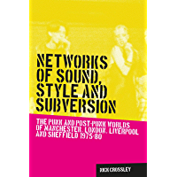 Networks of sound, style and subversion: The punk and post–punk worlds of Manchester, London, Liverpool and Sheffield… book cover