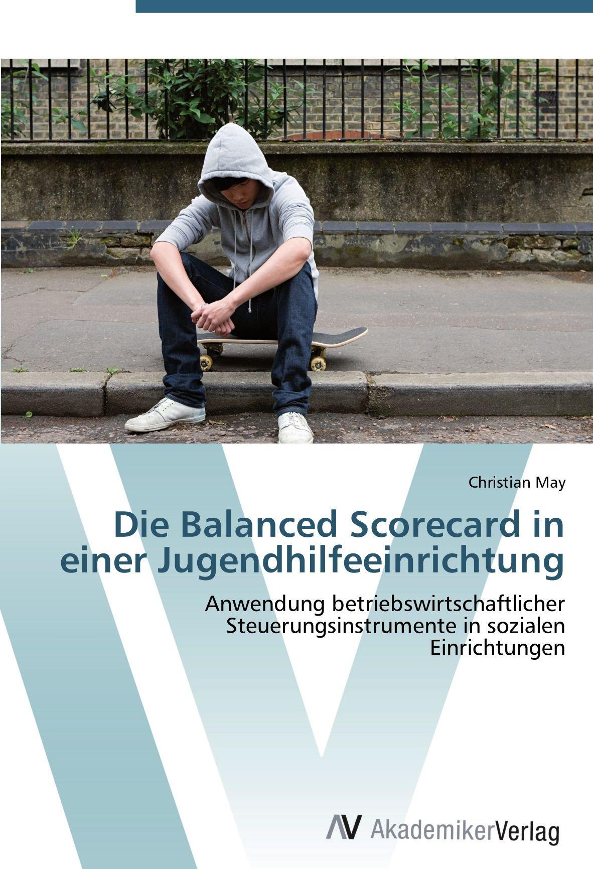 Download Die Balanced Scorecard in einer Jugendhilfeeinrichtung: Anwendung betriebswirtschaftlicher Steuerungsinstrumente in sozialen Einrichtungen (German Edition) PDF