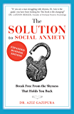 The Solution To Social Anxiety Expanded Business Edition: Break Free From The Shyness That Holds You Back