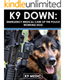K9 Down: Emergency Medical Care For The Police Working Dog