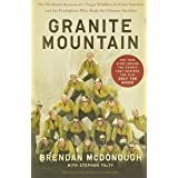 Granite Mountain: The Firsthand Account of a Tragic Wildfire, Its Lone Survivor, and the Firefighters Who Made the Ultimate S