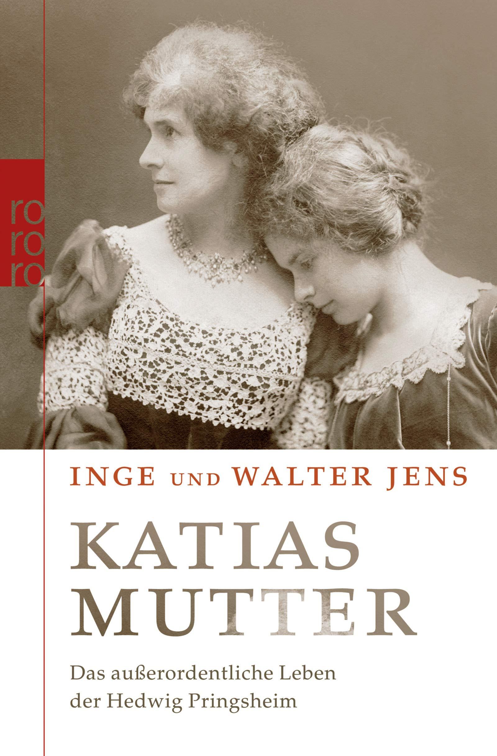 Katias Mutter: Das außerordentliche Leben der Hedwig Pringsheim Taschenbuch – 2. Januar 2007 Inge Jens Walter Jens Rowohlt Taschenbuch 349961460X