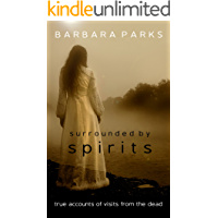 Surrounded by Spirits: true accounts of visits from the dead