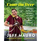 Come On Over: 111 Fantastic Recipes for the Family That Cooks, Eats, and Laughs Together