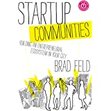 Startup Communities: Building an Entrepreneurial Ecosystem in Your City