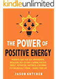 The Power Of Positive Energy: Powerful Ways For Self-Improvement, Increasing Self Esteem & Gaining Positive Energy, Motivation, Happiness & Becoming Psychologically Stronger - CHANGE YOUR LIFE