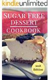 Sugar Free Dessert Cookbook: Delicious And Healthy Sugar Free Dessert And Baking Recipes (Sugar Free Diet Book 1)