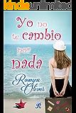 Yo no te cambio por nada (Romantic Ediciones) (Spanish Edition)