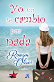Yo no te cambio por nada (Romantic Ediciones)