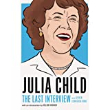Julia Child: The Last Interview: and Other Conversations (The Last Interview Series)