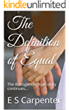 The Definition of Equal: The transgender story continues... (The Definition Duology Book 2)