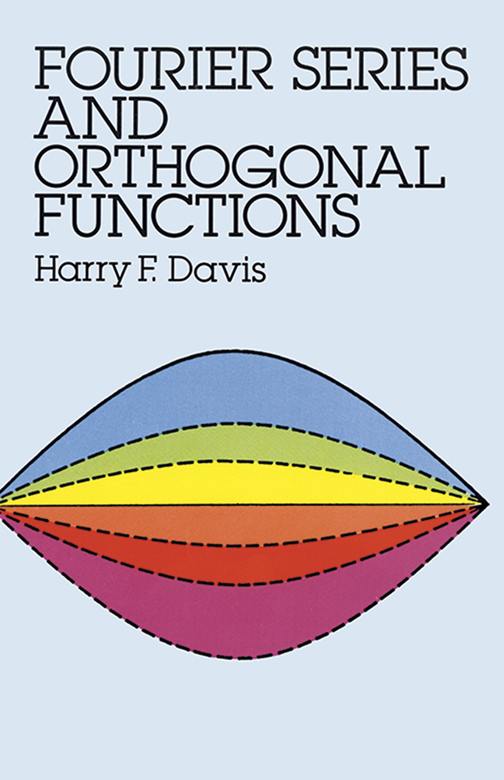 Fourier Series And Orthogonal Functions Dover Books On Mathematics Harry F Davis 0800759659739 Books