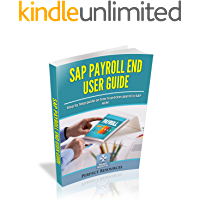 SAP Payroll End User Guide: Step by step guide on how to process payroll in SAP HCM