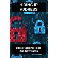 Hiding IP Address: Basic Hacking Tools And Softwares: Free Hack Codes (English Edition)