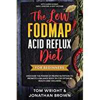 The Low Fodmap Acid Reflux Diet: For Beginners - Discover the Power of Proper Nutrition to Promote A Balance Body pH for…