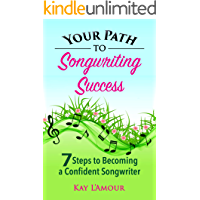 Your Path to Songwriting Success: 7 Steps to Becoming a Confident Songwriter (English Edition)