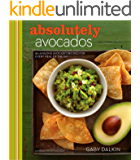 Absolutely Avocados: 80 Amazing Avocado Recipes for Every Meal of the Day