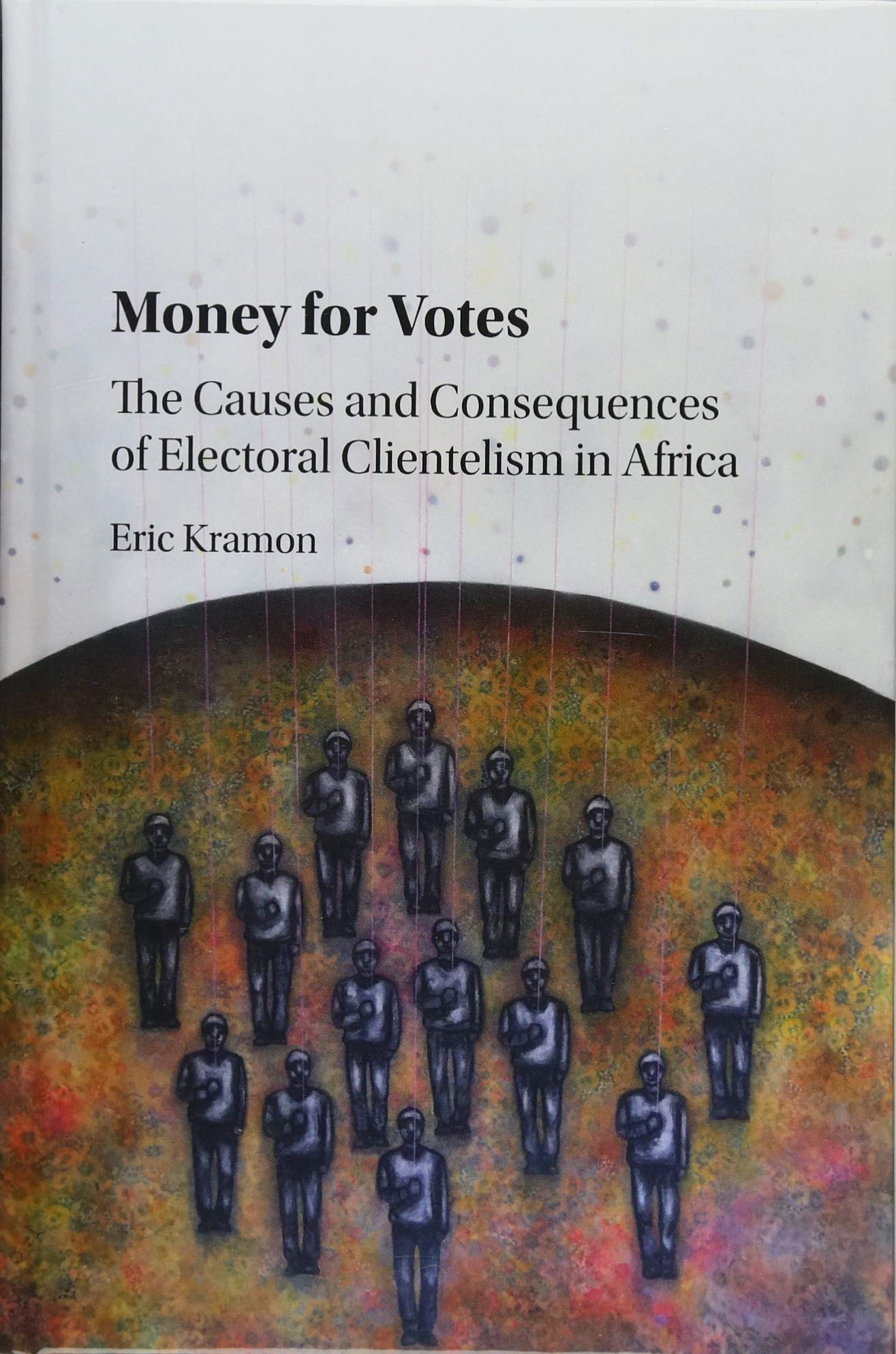 Read Online Money for Votes: The Causes and Consequences of Electoral Clientelism in Africa pdf epub