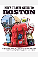 Kid's Travel Guide to Boston: A Must Have Travel Book for Kids with Best Places to Visit, Fun Facts, Activities, Games, and More! Kindle Edition