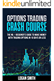OPTIONS TRADING CRASH COURSE: The #1 Beginner's Guide To Make Money With Trading Options In 10 Days Or Less.