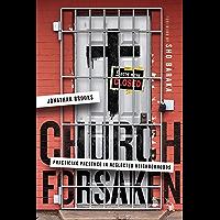 Church Forsaken: Practicing Presence in Neglected Neighborhoods (English Edition)