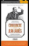Convaincre comme Jean Jaurès: Comment devenir un orateur d'exception