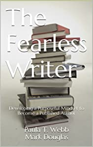 The Fearless Writer: Developing a Purposeful Mindset to Become a Published Author