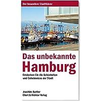 Das unbekannte Hamburg: Entdecken Sie die Schönheiten und Geheimnisse der Stadt