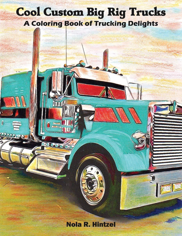 - Cool Custom Big Rig Trucks: A Coloring Book Of Trucking Delights
