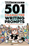 501 Character Prompts: Writing Prompts to Help Bring Your Characters to Life, with Better Results than Dr. Frankenstein…