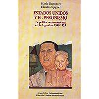 Estados Unidos y el peronismo: La política norteamericana en la Argentina, 1949-1955