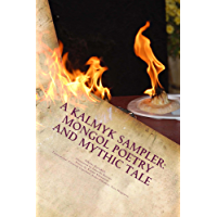 A Kalmyk Sampler: Mongol Poetry and Mythic Tale (English Edition)