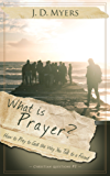 What is Prayer?: How to Pray to God the Way You Talk to a Friend (Christian Questions Book 1)