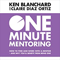 One Minute Mentoring: How to find and work with a mentor - and why you'll benefit from being one
