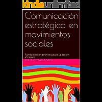 Comunicación estratégica en movimientos sociales: Fundamentos teóricos para la acción eficiente