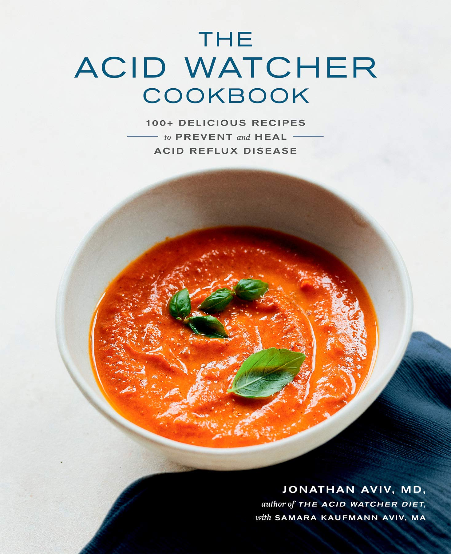 The Acid Watcher Cookbook  100+ Delicious Recipes To Prevent And Heal Acid Reflux Disease
