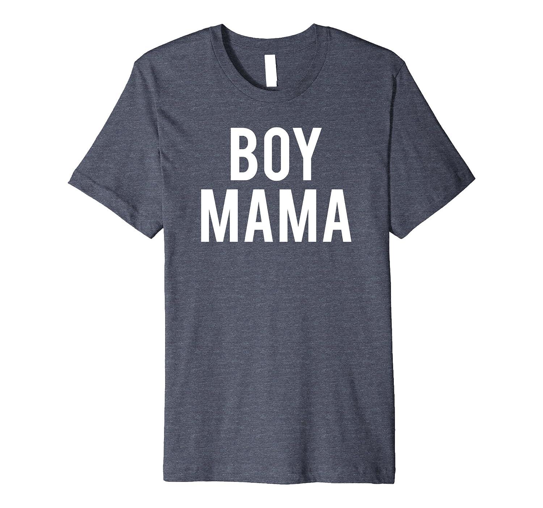 15a17ae7 Boy Mama Premium TShirt for Moms of Only Boys Apparel II-ah my shirt ...